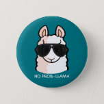 "No Prob-Llama Pinback Button<br><div class=""desc"">All you need is the right llamatude to succeed in life! You can also choose your own background color.</div>"