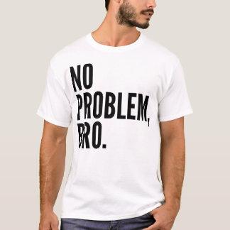 No Problem Bro Shirt