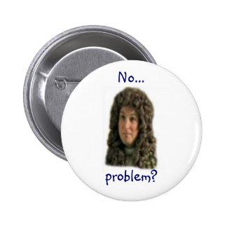 No...problem? Pinback Button