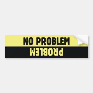 No Problem Problem Bumper Sticker