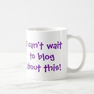 No puede esperar a la taza del blog