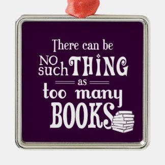 No puede haber cosa tal como demasiados libros adorno cuadrado plateado