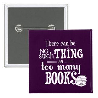 No puede haber cosa tal como demasiados libros pin cuadrado