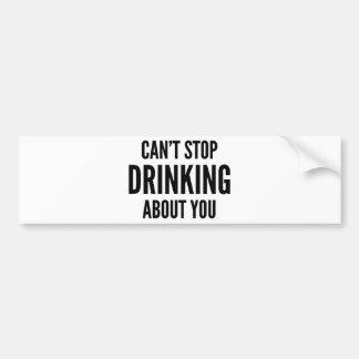 No puede parar el beber sobre usted pegatina para auto