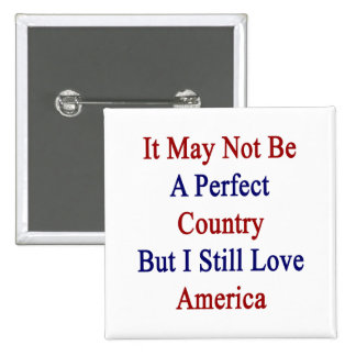 No puede ser un país perfecto pero todavía amo A Pin
