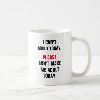 No puedo adulto hoy. Por favor no me haga adulto a Taza Clásica