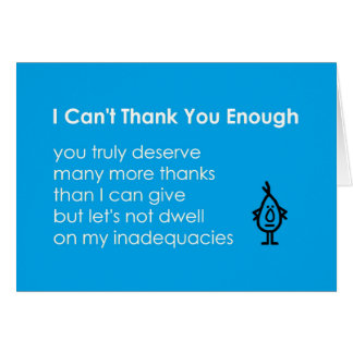 No puedo agradecerle bastante - un poema divertido tarjeta de felicitación