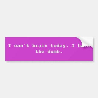 No puedo cerebro hoy Tengo el mudo Etiqueta De Parachoque