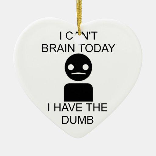 No puedo cerebro hoy… Tengo el mudo Adorno De Cerámica En Forma De Corazón