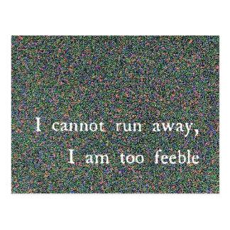 no puedo correr lejos, yo soy demasiado débil tarjeta postal