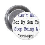 No puedo esperar a mi hijo para parar el ser un ad pin