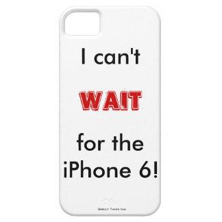 """""""No puedo esperar el iPhone 6"""" caso divertido del iPhone 5 Funda"""