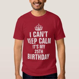 No puedo guardar calma que es mi 25to cumpleaños remera