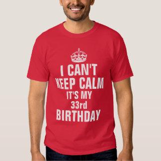 No puedo guardar calma que es mi 33ro cumpleaños camisas