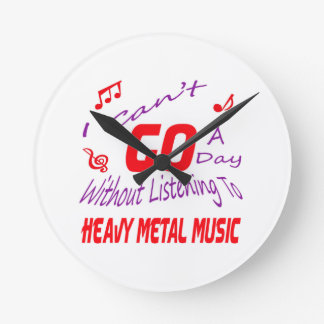 No puedo ir un día sin escuchar el metal pesado reloj redondo mediano