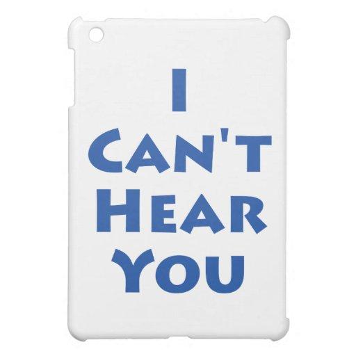 ¡No puedo oírle!