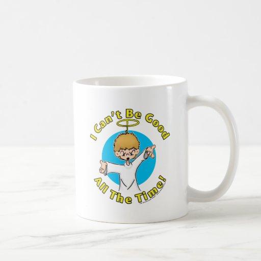 No puedo ser bueno todo el tiempo taza de café