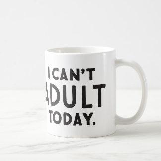 No puedo taza de café adulta del hoy