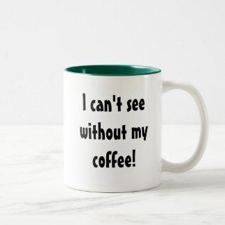 ¡No puedo ver sin mi café! Taza De Dos Tonos