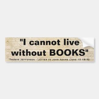 No puedo vivir sin los libros de Thomas Jefferson Etiqueta De Parachoque