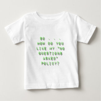 No Questions Asked Policy Sarcasm Baby T-Shirt