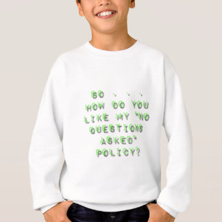 No Questions Asked Policy Sarcasm Sweatshirt