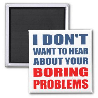 No quiera oír hablar sus problemas aburridos imán cuadrado