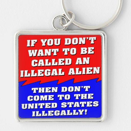 No quiera ser llamado un inmigrante ilegal entonce llavero
