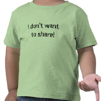 ¡No quiero compartir! Camiseta