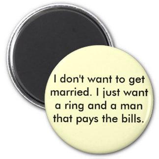 No quiero conseguir casado. Apenas quiero un anill Imán Redondo 5 Cm