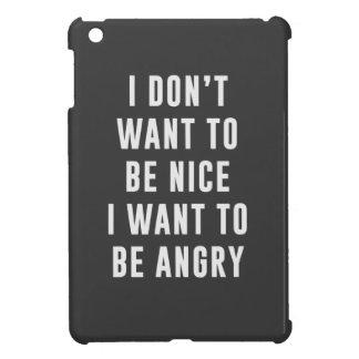 No quiero ser agradable. Quiero estar enojado