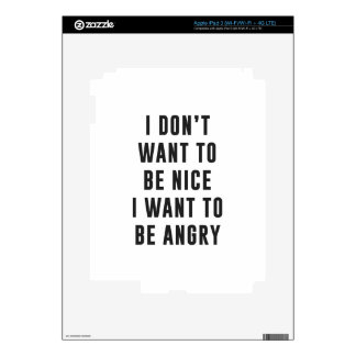 No quiero ser agradable. Quiero estar enojado iPad 3 Pegatinas Skins