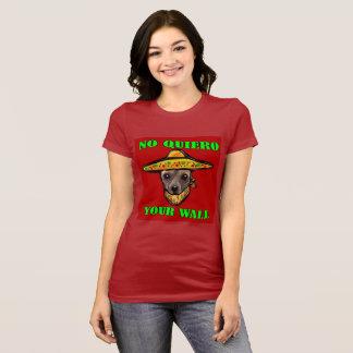 NO QUIERO YOUR WALL T-Shirt
