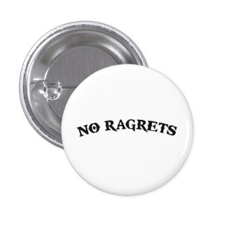 No Ragrets Mispelled Regrets Tattoo Pinback Button
