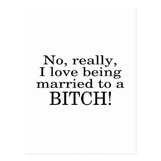 No Really I Love Being Married To A Bitch Postcard