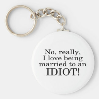 No Really I Love Being Married To An Idiot Keychain