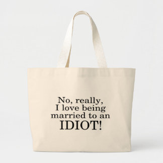 No Really I Love Being Married To An Idiot Large Tote Bag