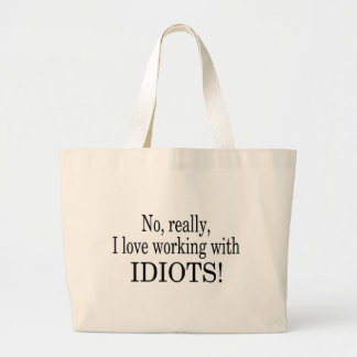 No Really I Love Working With Idiots Large Tote Bag