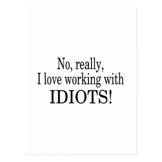 No Really I Love Working With Idiots Postcard