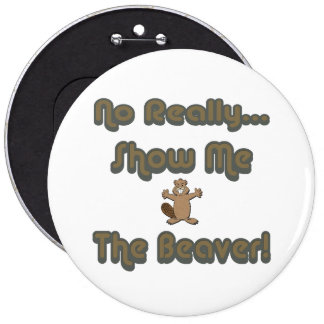 No Really Show Me The Beaver Button