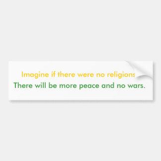 No religions, no wars and more peace. bumper sticker