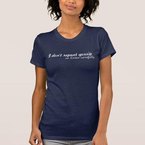 No repito chisme, así que escuche cuidadosamente camisetas