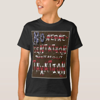 No Representation Without Taxation T-Shirt