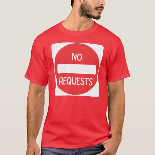 NO REQUESTS 05 T-Shirt