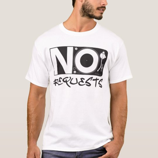No Requests - DJ DJing Disc Jockey Music T-Shirt