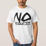 No Requests T-shirt
