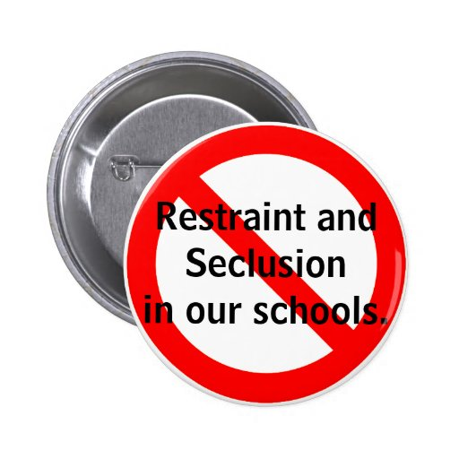 No Restraint and Seclusion in our schools. Buttons