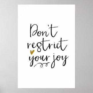 """""""No restrinja su alegría """" Póster"""