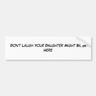 No ría a su hija pudo estar adentro aquí pegatina de parachoque