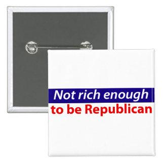 No rico bastante ser republicano pin cuadrada 5 cm